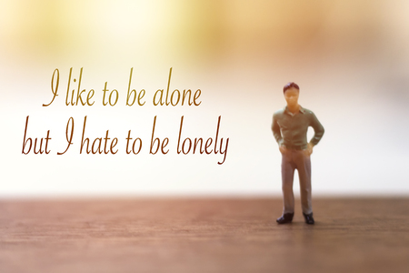 i like to be lone but i hate to be lonely