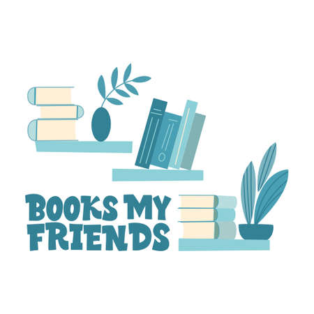 Books my friends. Books, bookcase, potted flowers and the inscription. Set of book lovers, readers, modern literature fans isolated on white background. Flat cartoon vector illustration.