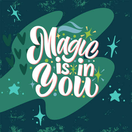 Magic is in you. Vector illustration with hand-drawn lettering on texture background. Great lettering and calligraphy for greeting cards, stickers, banners, prints. Ilustracja