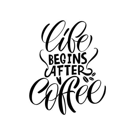 Life begins after coffee. Calligraphy style quote. Graphic design lifestyle lettering. Handwritten lettering design elements for cafe decoration and shop advertising. Ilustrace