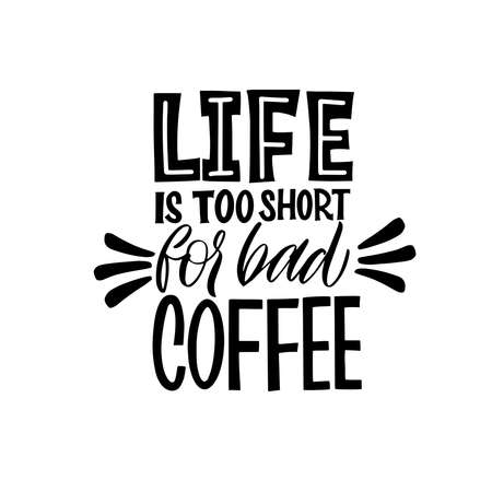 Life is too short for bad coffee. Calligraphy style quote. Graphic design lifestyle lettering. Handwritten lettering design elements for cafe decoration and shop advertising.