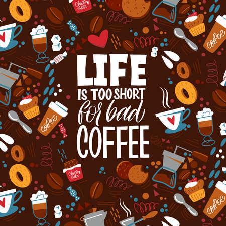 Life is too short for bad coffee. Handwritten lettering design elements for cafe decoration and shop advertising. The inscription about coffee and the pattern on the background.