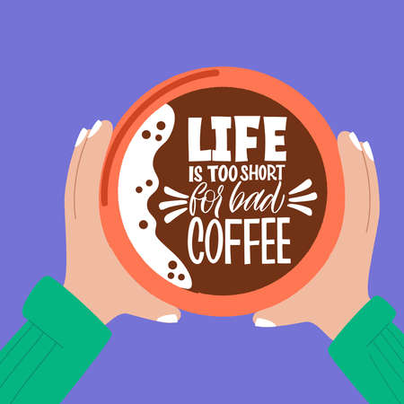 Life is too short for bad coffee. Mug in hand and the phrase lettering about coffee. Graphic design lifestyle lettering. Handwritten lettering design elements for cafe decoration and shop advertising.