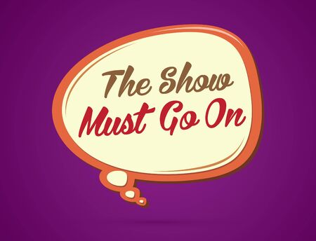 must: The show must go on text in balloons graphic vector.