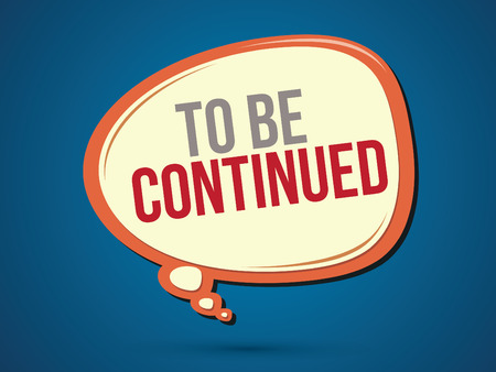 continue: To Be Continued text in balloons graphic vector. Illustration