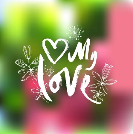 My love. Ink hand drawn lettering. Modern vector calligraphy with flowers