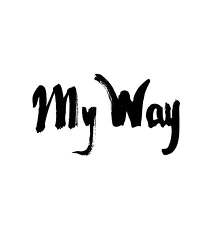 the way: My way. Ink hand drawn lettering. Modern vector calligraphy on white background