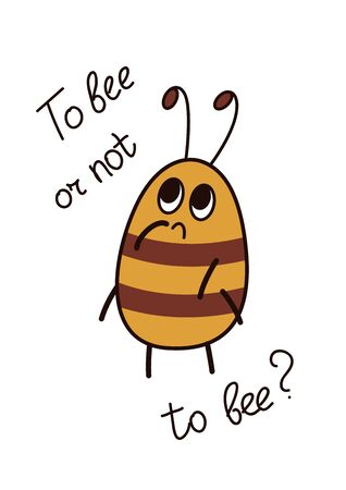 Cute cartoon bee with inscription To bee or not to bee. Comic illustration for t-shirt and other print. Isolated on white background.