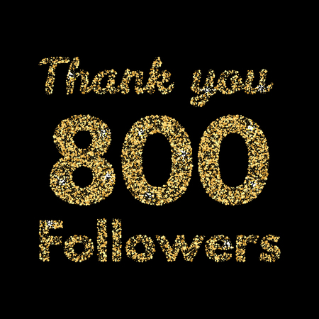 Thank you 800 followers.Template for social media. Gold glitter lettering. Vector illustrtion. Illustration