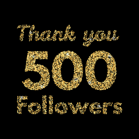 Thank you 500 followers.Template for social media. Gold glitter lettering. Vector illustrtion.