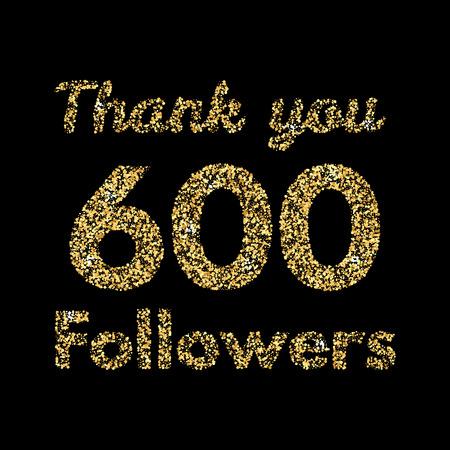 600 명의 추종자 감사합니다. 소셜 미디어 용 템플릿. 골드 반짝이 글자. 벡터 일러스트 레이 션.