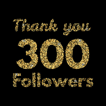 Thank you 300 followers.Template for social media. Gold glitter lettering. Vector illustrtion. Stock Vector - 83823957