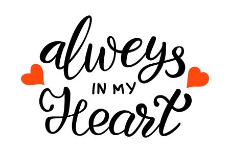 Always in my heart. Hand drawn vector lettering phrase with red hearts. Vector isolated on white background.