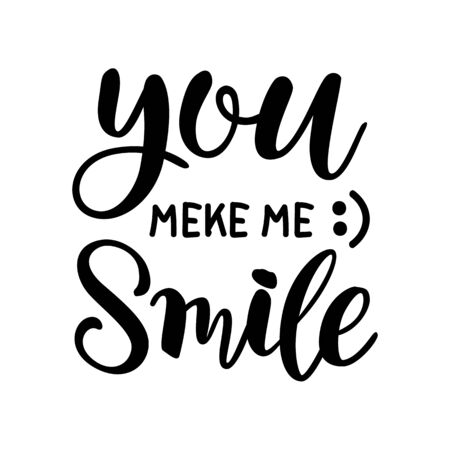 You make me smile. Hand drawn vector lettering phrase. Vector isolated on white background.