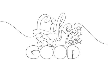 One single line drawing of motivational and inspirational lettering typography quote - Life is Good. Calligraphic design for print, card, banner, poster. Continuous line draw design illustration