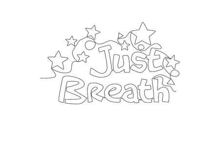 One continuous line drawing of cute motivational and inspirational typography quote - Just breathe. Calligraphic design for print, card, banner, poster. Single line draw design vector illustration Ilustración de vector