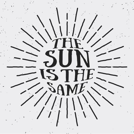 Vintage sun light design with text THE SUN IS THE SAME in side. Design for logo, banner, badge, stamp, screen printing, T-shirt, emblem.  Vector illustration design element Illustration