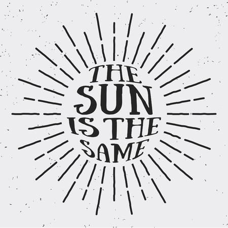 screen printing: Vintage sun light design with text THE SUN IS THE SAME in side. Design for logo, banner, badge, stamp, screen printing, T-shirt, emblem.  Vector illustration design element Illustration