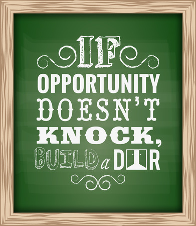 business opportunity: Quote Typographical If opportunity doesnt knock, build a door. , Word of wisdom on green chalk board background Illustration