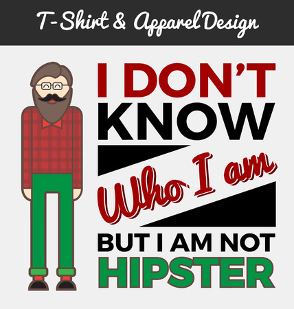 i don't know: Hipster character and typography design, quote - I DONT KNOW WHO I AM BUT I AM NOT HIPSTER. T-shirt and apparel design. vector illustration