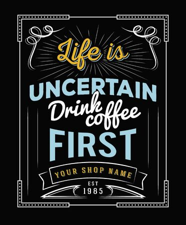 uncertain: Typography quotes Life is uncertain, drink coffee first for coffee shop and restaurant decorations.