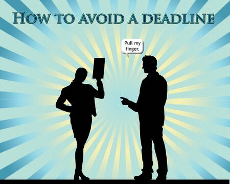 ridiculous: One of the possibilities on how to avoid a deadline.