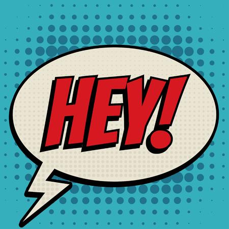 hey: Hey comic book bubble text retro style Illustration