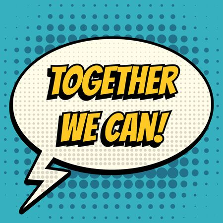 encouragements: Together we can comic book bubble text retro style