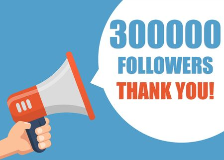 300000 followers Thank You - Male hand holding megaphone. Flat design. Can be used business company for social media, networks, promotion and advertising.