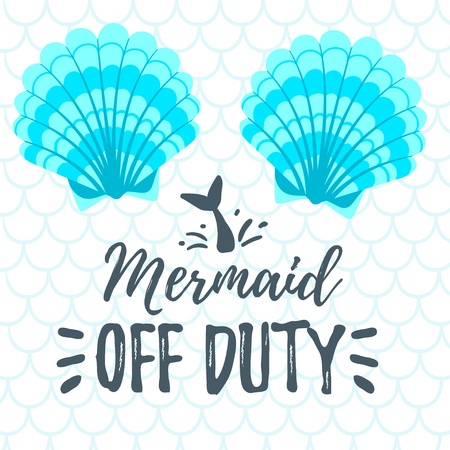 Cartoon style illustration of two sea shells with mermaid off duty text.