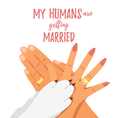 Vector cartoon style hands of bride,  groom with golden rings and dog paw. My humans are getting married text.