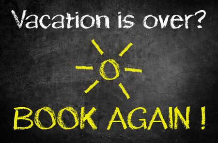 over: Conceptual Vacation is Over,Book Again Message Written on Black Vintage Chalkboard with Yellow Sun Drawing in the Middle. Stock Photo