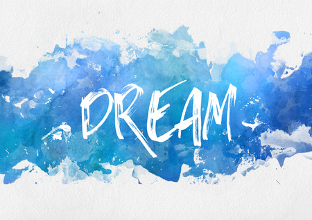 motivational: Dream motivational blue paint background with a band of splash effect blue watercolor paint over blank white copy space and handwritten text