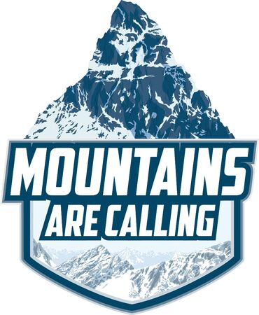 The Mountains Are Calling. Vector Outdoor Adventure Inspiring Motivation Emblem  illustration