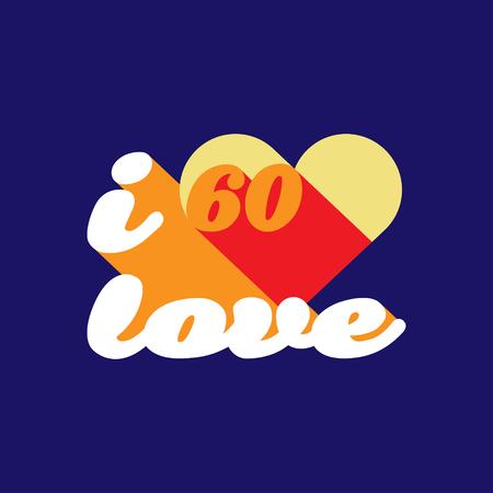 60's: I love 60s concept slogan. Vector illustration