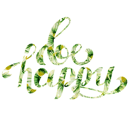 be happy: Calligraphic floral inscription on a white background. Be happy poster, banner or postcard, for design invitation and greeting.