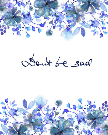 Frame-Rahmen, Vorlage für Postkarte mit blauen Blumen und Zweige mit den blauen Blättern gemalt in Aquarell auf einem weißen Hintergrund, Grußkarte, Dekoration Postkarte oder Einladung mit Inschrift Seien Sie nicht traurig
