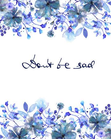 frontière de cadre, modèle pour carte postale avec des fleurs bleues et branches avec les feuilles bleues peintes à l'aquarelle sur un fond blanc, carte de voeux, carte postale décoration ou invitation avec inscription Ne sois pas triste Banque d'images