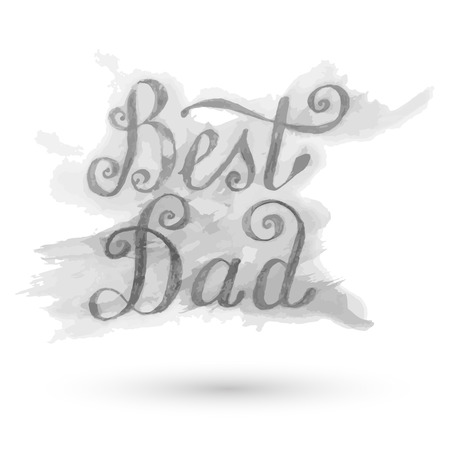 best dad: Best Dad lettering greeting card. Fathers day gray watercolor hand drawn vector illustration eps10.