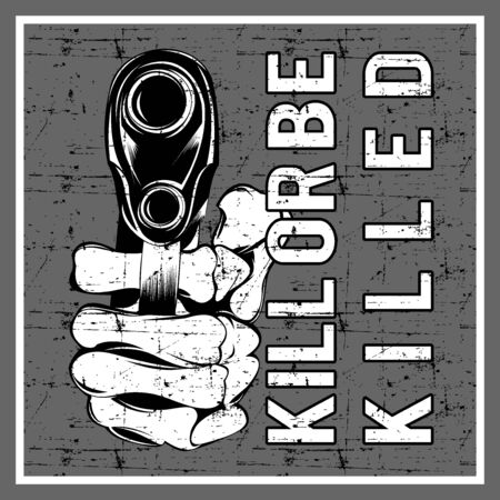 grunge style holding gun and text kill or be killed vector