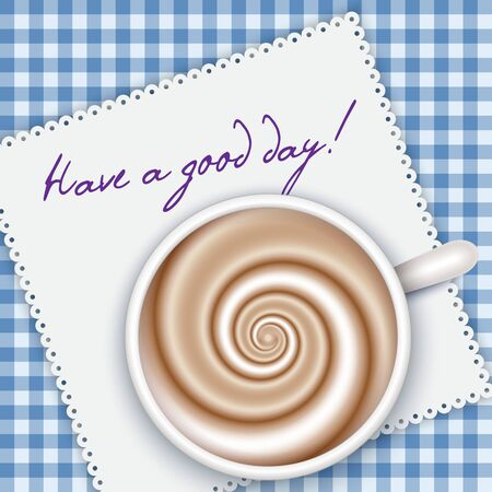 Top view coffee cup on blue gingham background and white napkin. Have a good day - words. Cappuccino full cup, hot chocolate, coffee and cream, high milk foam. Coffee cup top view, vector illustration