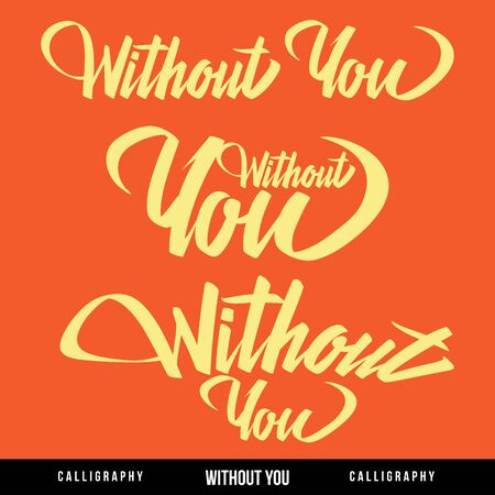 Without you hand lettering - handmade calligraphy, vector Illustration