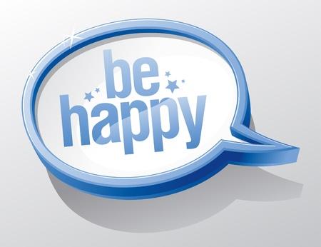 3d text: Be happy shiny glass speech bubble.