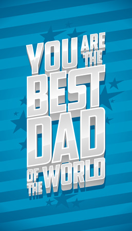 happy world: You are the best dad of the world, Fathers day card typographical design with silver letters.