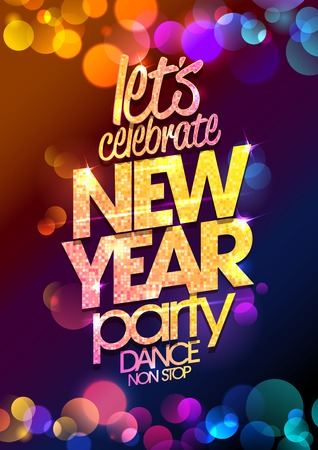 poster: Let`s celebrate, New Year party design with multicolored  bokeh lights backdrop.