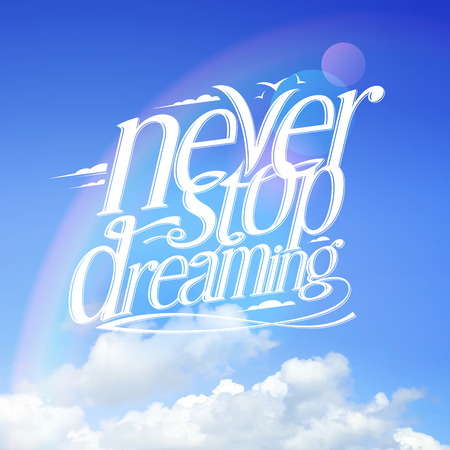 card stop: Never stop dreaming quote vector card against blue sky with rainbow