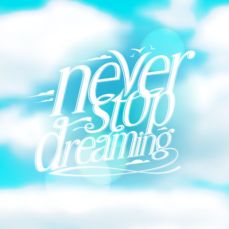 never: Never stop dreaming quote card against blue cloudy sky, vector illustration