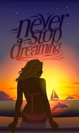 Never stop dreaming romantic quote card with young beautiful woman silhouette at sunset sitting on a tropical beach against seascape with dolphins and yacht Illustration