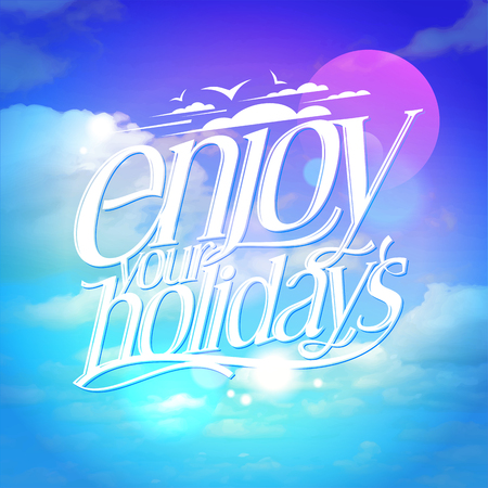 Enjoy Your Holidays Quote Card With Big Bright Blue Sky Backdrop Vector