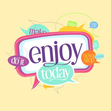 Enjoy today quote motivating card with speech bubbles - never stop dreaming, do it, be free, you can and relax Illustration